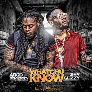 Arod Somebody Drops Hot New SIngle Whatchu Know feat Shy Glizzy