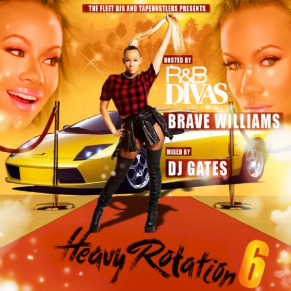 THE FLEET DJS  & TAPE HUSTLER PRESENTS  Heavy Rotation 6 Hosted By R&B Divas Los Angeles Brave Willi