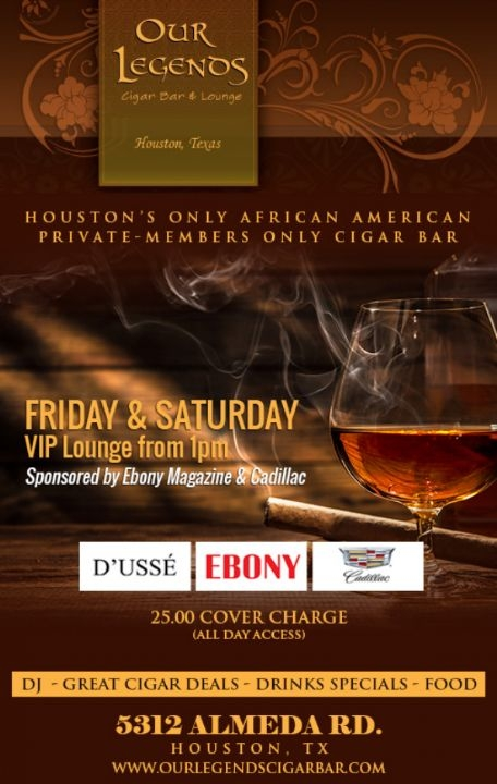 Houston Tx. - Our Legends Cigar Bar and Lounge | Friday and Saturday - VIP Lounge starting at 1pm