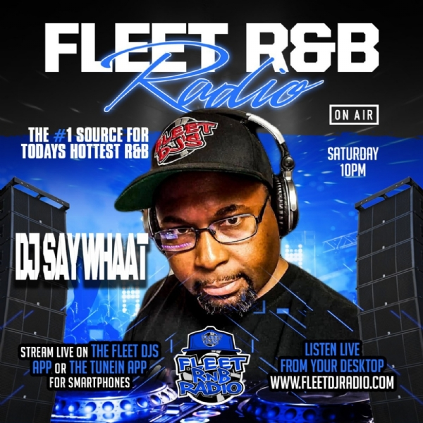 DJ SAY WHAAT!! FLEET RnB MIX FLEET DJ RADIO FLEETDJS.COM