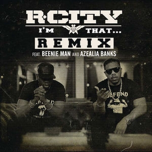 "BEENIE MAN AND AZAELIA BANKS JOIN R. CITY AKA ROCK CITY ON ""I'M THAT"" REMIX"