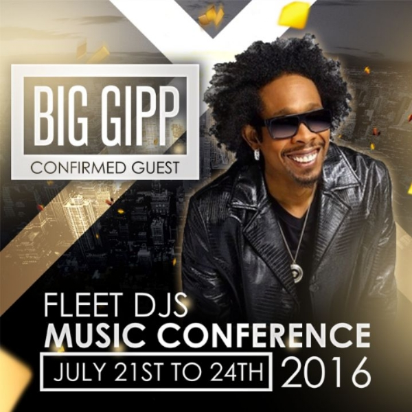 COMFIRED FOR THE FLEET DJ MUSIC CONFERENCE BIG GIPP JULY 21ST TO 24TH
