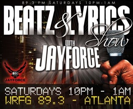 The Beatz & Lyrics Show with Jayforce Tonight 10pm-1:00am EST on WRFG 89.3 FM Atlanta