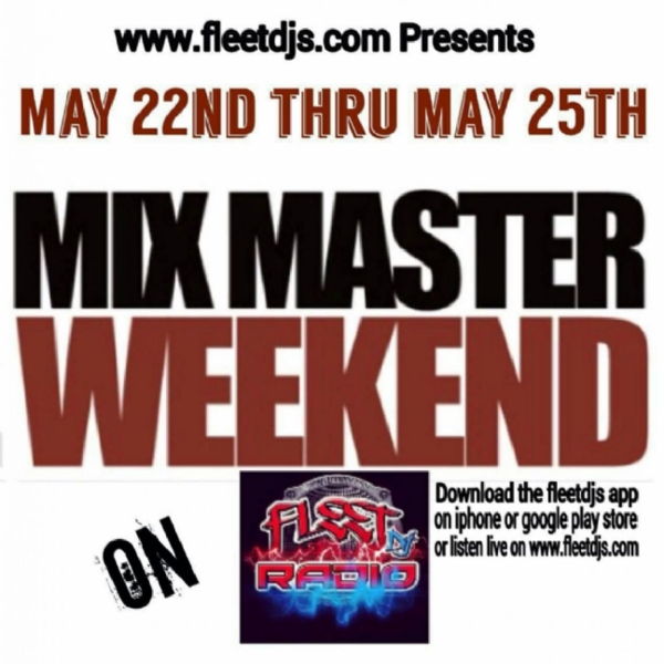 mix master wekend on fleet dj radio may 22th to 25th make sure  u listen