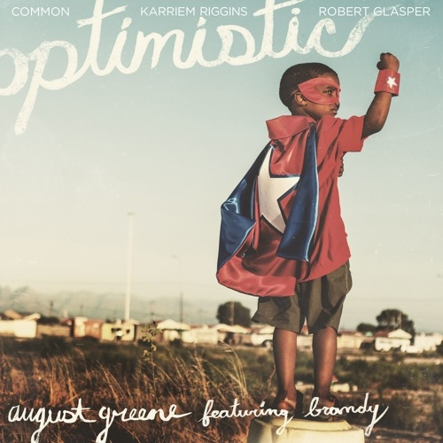 "LISTEN: August Greene (Common, Robert Glasper & Karriem Riggins) - ""Optimistic"" feat. Brandy"