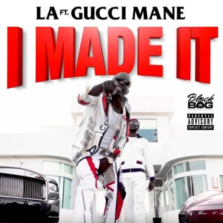 [Single] LA ft Gucci Mane - I Made It