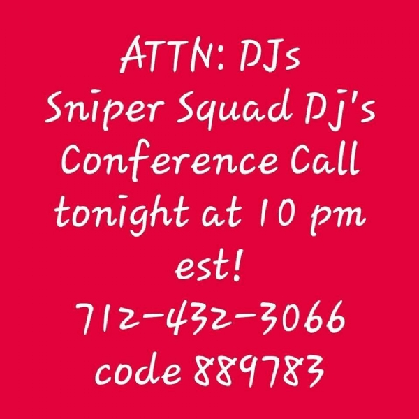 Sniper Squad DJ's Conference  Call moved from Wednesday to Tuesday