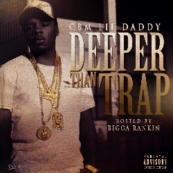 "CBM Lil Daddy ""Deeper Than Trap"" Hosted By Bigga Rankin"