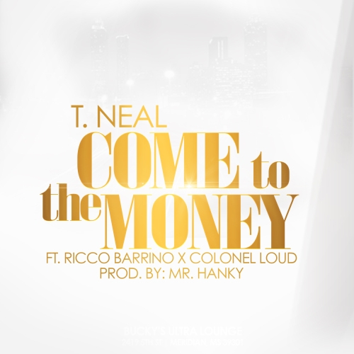 T. Neal || Come To The Money feat Ricco Barrino & Colonel Loud (our CEO's Single!)