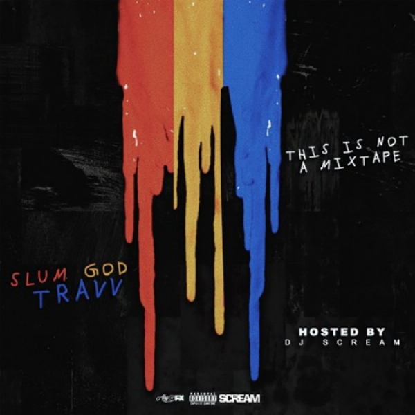"SlumGodTravv's latest mixtape, ""This Is Not A Mixtape"", hosted by DJ Scream."