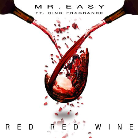 "New Music >> Mr Easy ft. Mr Fragrance - ""Red Red Wine"" prod. by Rural Area Productions"