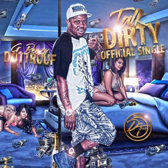GBeezy Dottruuf - Talk Dirty @Gbeezyd