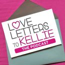 Love Letters to Kellie… the Podcast