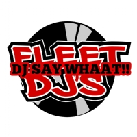 DJ SAY WHAAT!! NJ FLEET DJ'S